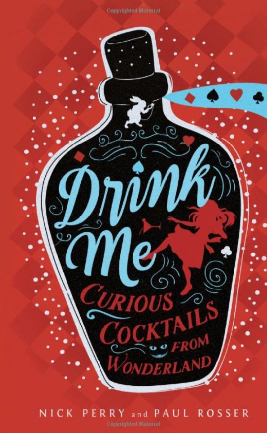 Drink Me - Curious Cocktails From Wonderland