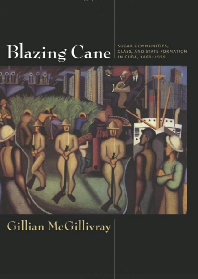 Blazing Cane: Sugar Communities, Class, and State Formation in Cuba, 1868–1959